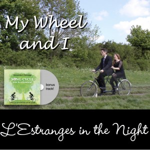 L'Estranges in the Night, My wheel and I